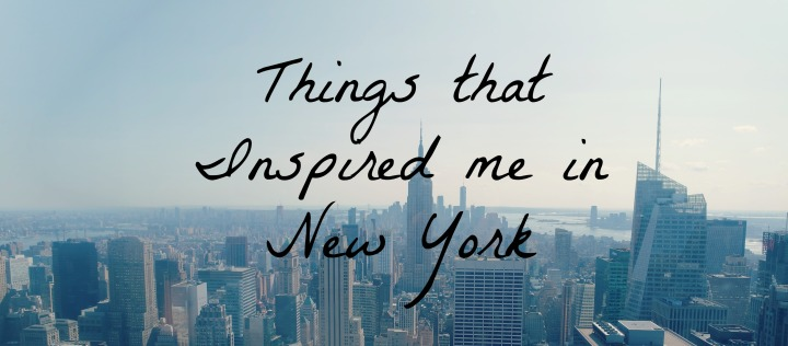 Things that Inspired Me in New York